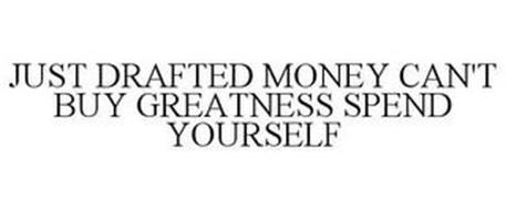 JUST DRAFTED MONEY CAN'T BUY GREATNESS SPEND YOURSELF