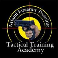 MIAMI FIREARMS TRAINING TACTICAL TRAINING ACADEMY