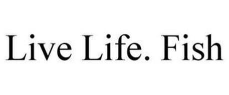 LIVE LIFE. FISH