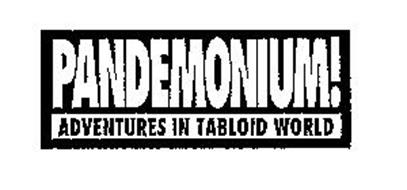 PANDEMONIUM! ADVENTURES IN TABLOID WORLD