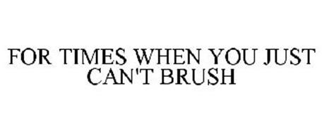 FOR TIMES WHEN YOU JUST CAN'T BRUSH
