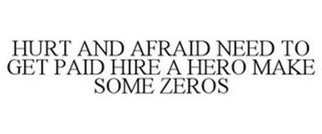 HURT AND AFRAID NEED TO GET PAID HIRE A HERO MAKE SOME ZEROS
