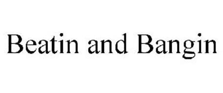 BEATIN AND BANGIN