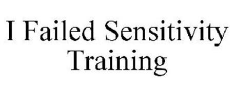 I FAILED SENSITIVITY TRAINING Trademark of Michael C. Benedict ...