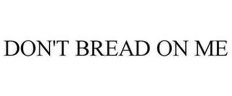 DON'T BREAD ON ME