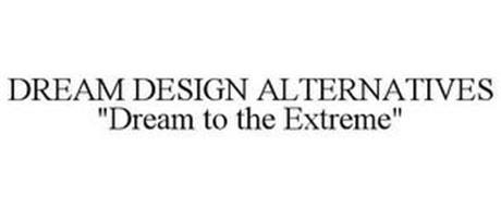 """DREAM DESIGN ALTERNATIVES """"DREAM TO THE EXTREME"""""""