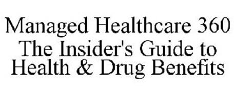 MANAGED HEALTHCARE 360 THE INSIDER'S GUIDE TO HEALTH & DRUG BENEFITS
