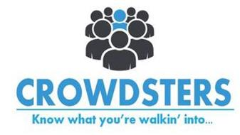 CROWDSTERS KNOW WHAT YOU'RE WALKIN' INTO . . .