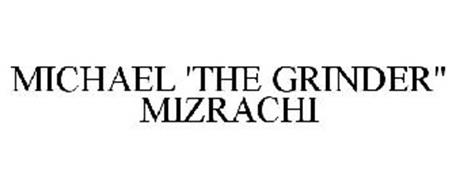 """MICHAEL 'THE GRINDER"""" MIZRACHI"""