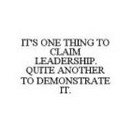 IT'S ONE THING TO CLAIM LEADERSHIP.  QUITE ANOTHER TO DEMONSTRATE IT.