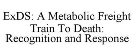 EXDS: A METABOLIC FREIGHT TRAIN TO DEATH: RECOGNITION AND RESPONSE