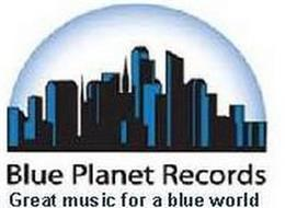 BLUE PLANET RECORDS GREAT MUSIC FOR A BLUE WORLD
