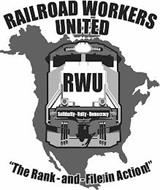 "RAILROAD WORKERS UNITED 2008 2008 SOLIDARITY · UNITY · DEMOCRACY ""THE RANK-AND-FILE IN ACTION!"" RWU"