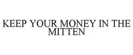 KEEP YOUR MONEY IN THE MITTEN
