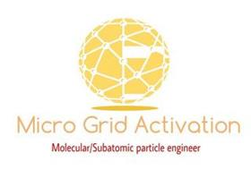 MICRO GRID ACTIVATION MOLECULAR/SUBATOMIC PARTICLE ENGINEER