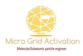 MICRO GRID ACTIVATION MOLECULAR/SUBATOMIC PARTICLE ENGINEER