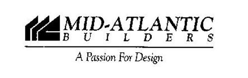 MID-ATLANTIC BUILDERS A PASSION FOR DESIGN