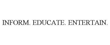 INFORM. EDUCATE. ENTERTAIN.