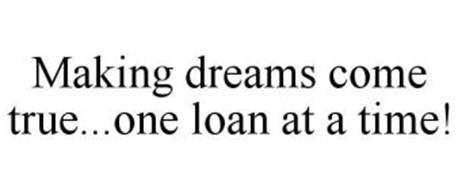 MAKING DREAMS COME TRUE...ONE LOAN AT A TIME!