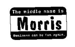 THE MIDDLE NAME IS MORRIS BUSINESS CAN BE FUN AGAIN.