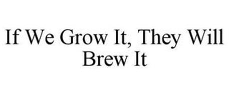 IF WE GROW IT, THEY WILL BREW IT