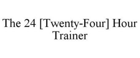 THE 24 [TWENTY-FOUR] HOUR TRAINER