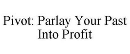 PIVOT: PARLAY YOUR PAST INTO PROFIT