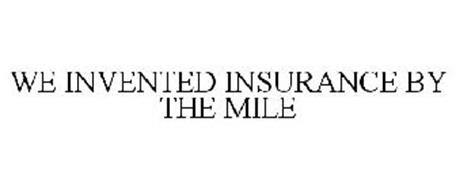 WE INVENTED INSURANCE BY THE MILE