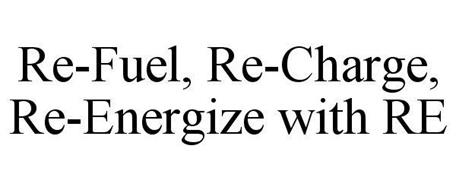 RE-FUEL, RE-CHARGE, RE-ENERGIZE WITH RE