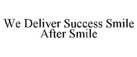 WE DELIVER SUCCESS SMILE AFTER SMILE
