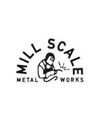 MILL SCALE METAL WORKS