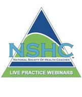 NSHC NATIONAL SOCIETY OF HEALTH COACHESLIVE PRACTICE WEBINARS