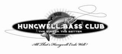 HUNGWELL BASS CLUB THE BIGGER THE BETTER SIZE MATTERS ALL THAT'S HUNGWELL ENDS WELL!