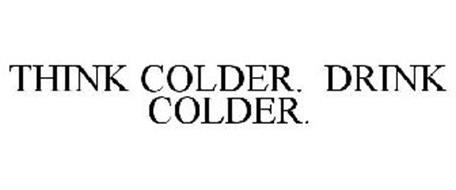 THINK COLDER. DRINK COLDER.
