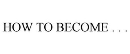 HOW TO BECOME . . .