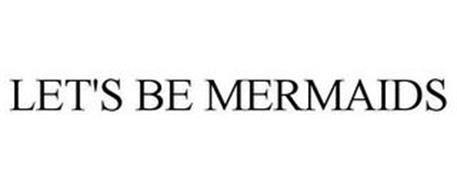 LET'S BE MERMAIDS