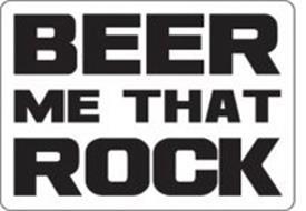 BEER ME THAT ROCK