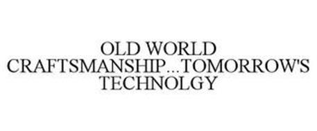 OLD WORLD CRAFTSMANSHIP...TOMORROW'S TECHNOLOGY