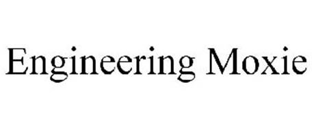ENGINEERING MOXIE
