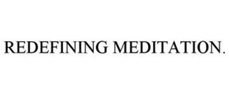 REDEFINING MEDITATION.