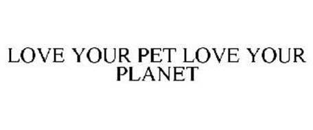 LOVE YOUR PET LOVE YOUR PLANET
