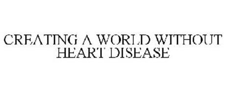 CREATING A WORLD WITHOUT HEART DISEASE