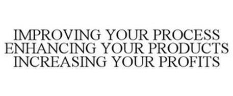 IMPROVING YOUR PROCESS ENHANCING YOUR PRODUCTS INCREASING YOUR PROFITS
