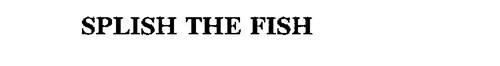 SPLISH THE FISH