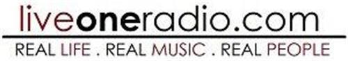 LIVEONERADIO LIVEONERADIO.COM REAL LIFE. REAL MUSIC. REAL PEOPLE