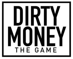 DIRTY MONEY THE GAME