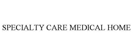 SPECIALTY CARE MEDICAL HOME