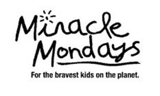 MIRACLE MONDAYS FOR THE BRAVEST KIDS ON THE PLANET