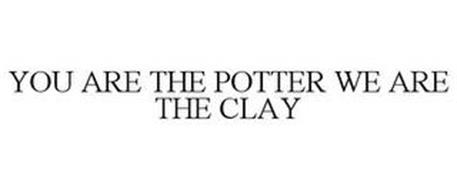 YOU ARE THE POTTER WE ARE THE CLAY