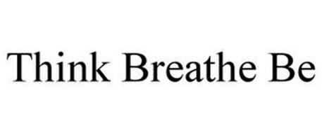THINK BREATHE BE